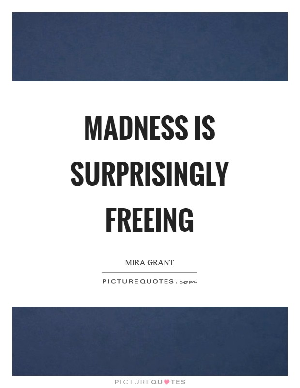 Madness is surprisingly freeing Picture Quote #1