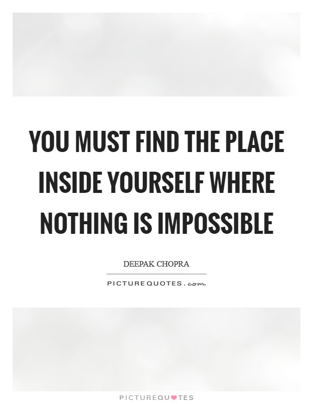 You must find the place inside yourself where nothing is impossible Picture Quote #1