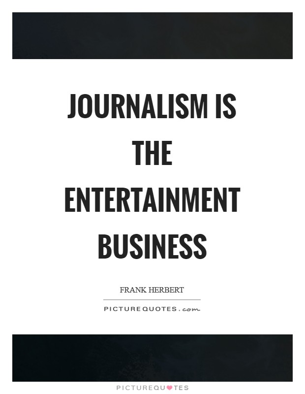 Journalism is the entertainment business Picture Quote #1