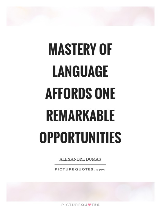 Mastery of language affords one remarkable opportunities Picture Quote #1