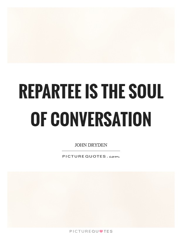 Repartee is the soul of conversation Picture Quote #1
