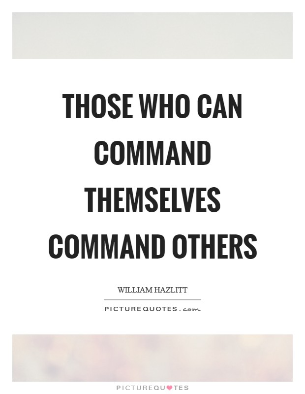 Those who can command themselves command others Picture Quote #1
