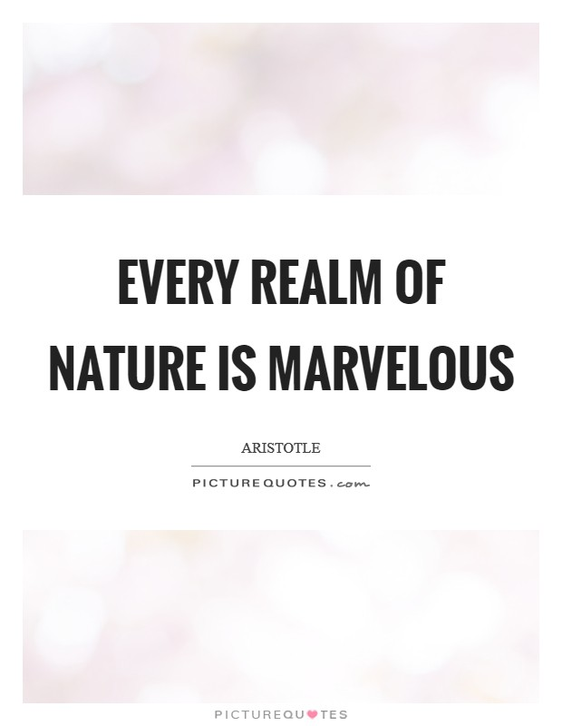 Every realm of nature is marvelous Picture Quote #1