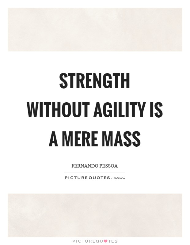 Strength without agility is a mere mass Picture Quote #1