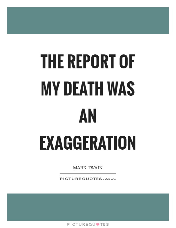 The report of my death was an exaggeration Picture Quote #1