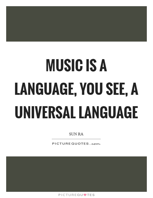 Music is a language, you see, a universal language Picture Quote #1