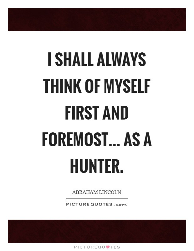 I shall always think of myself first and foremost... as a hunter Picture Quote #1