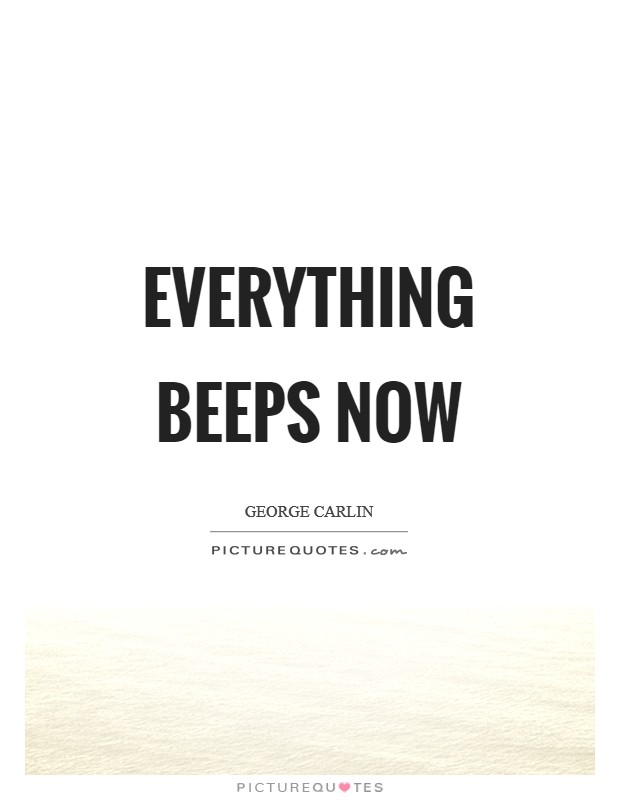 Everything beeps now Picture Quote #1