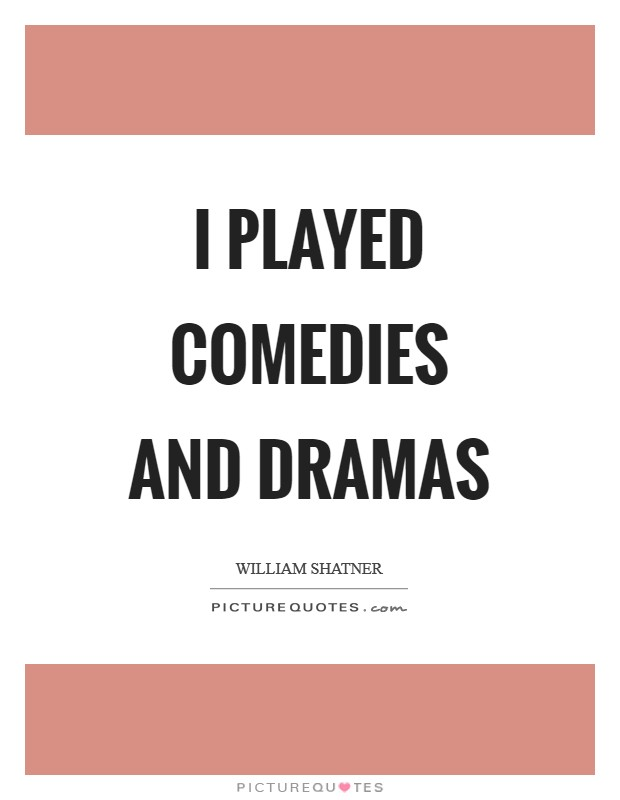 I played comedies and dramas Picture Quote #1