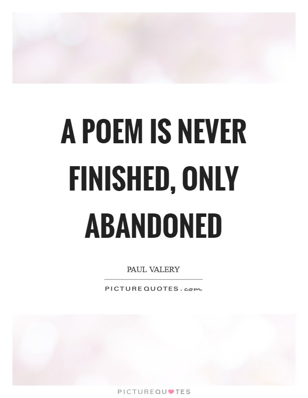 A poem is never finished, only abandoned Picture Quote #1