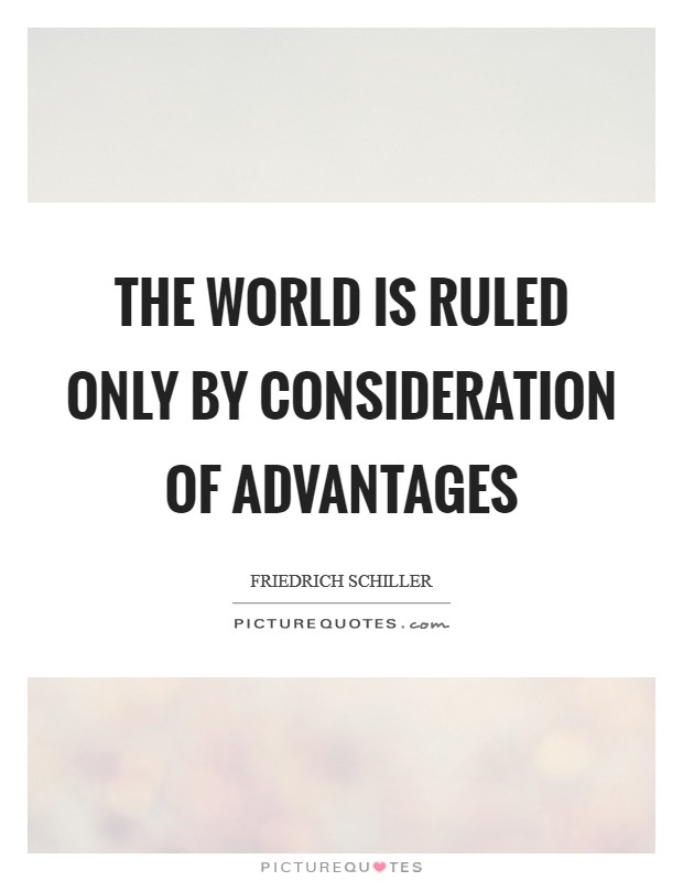 The world is ruled only by consideration of advantages Picture Quote #1