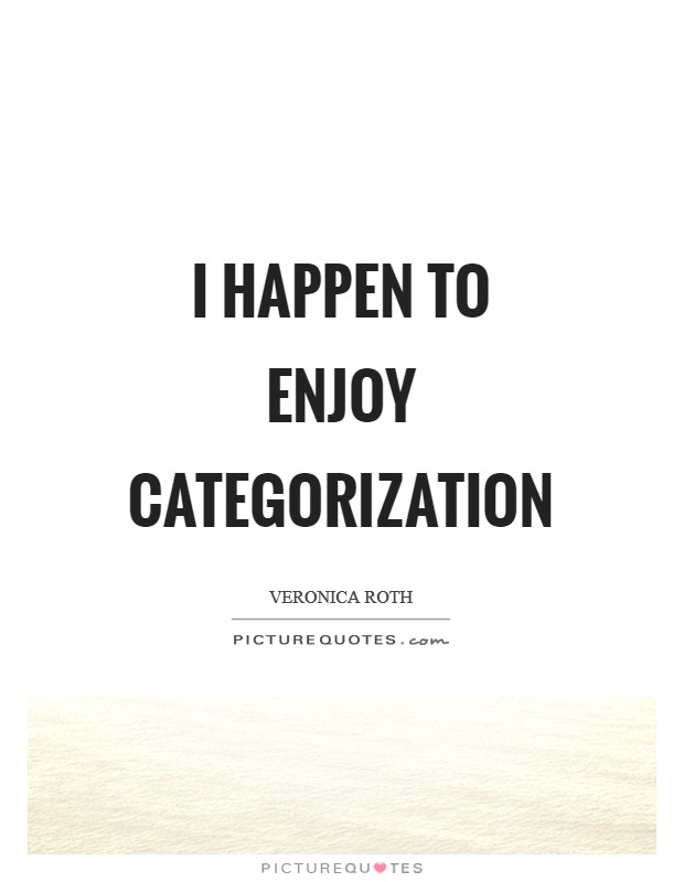 I happen to enjoy categorization Picture Quote #1
