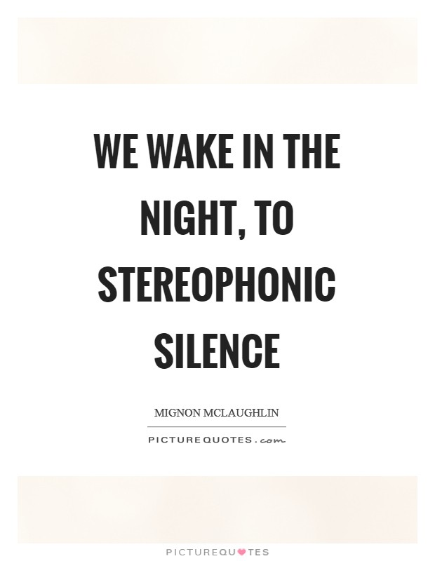 We wake in the night, to stereophonic silence Picture Quote #1