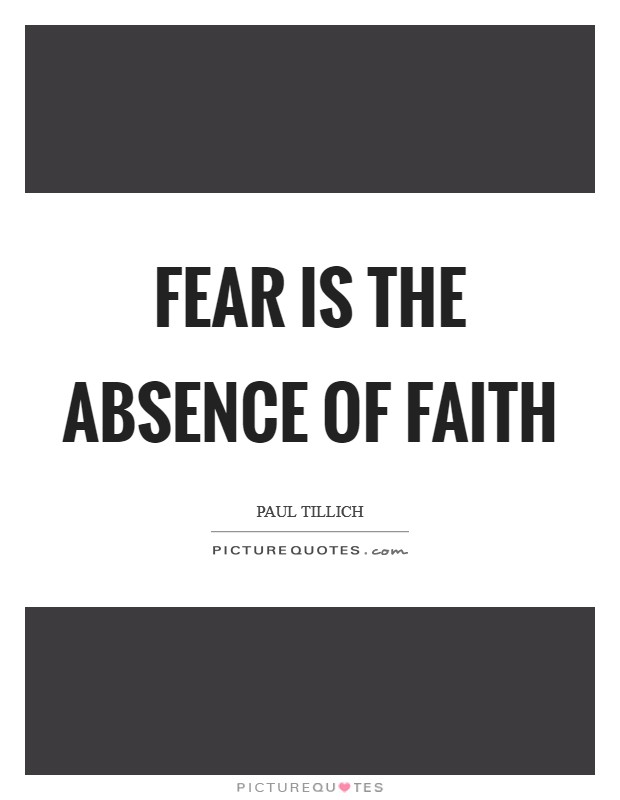 Fear is the absence of faith Picture Quote #1