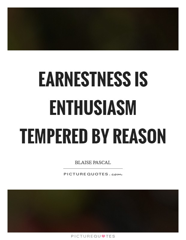 Earnestness is enthusiasm tempered by reason Picture Quote #1