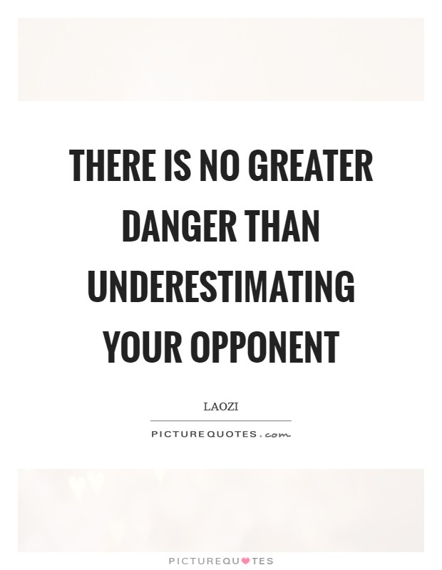 There is no greater danger than underestimating your opponent Picture Quote #1