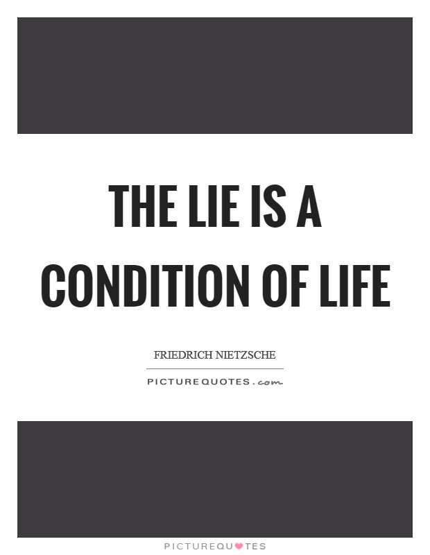 The lie is a condition of life Picture Quote #1