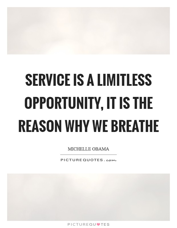 Service is a limitless opportunity, it is the reason why we breathe Picture Quote #1