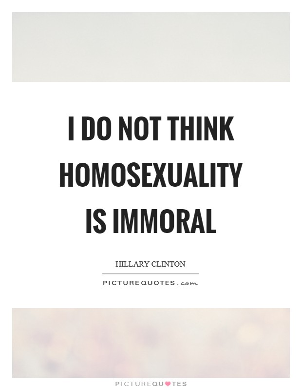 I do not think homosexuality is immoral Picture Quote #1