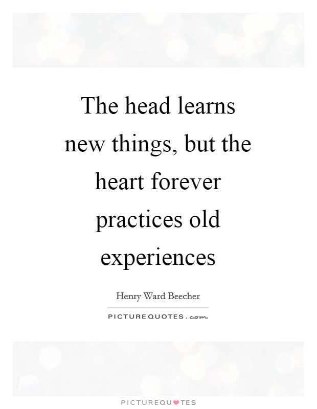 The head learns new things, but the heart forever practices old experiences Picture Quote #1