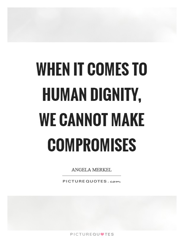 When it comes to human dignity, we cannot make compromises Picture Quote #1