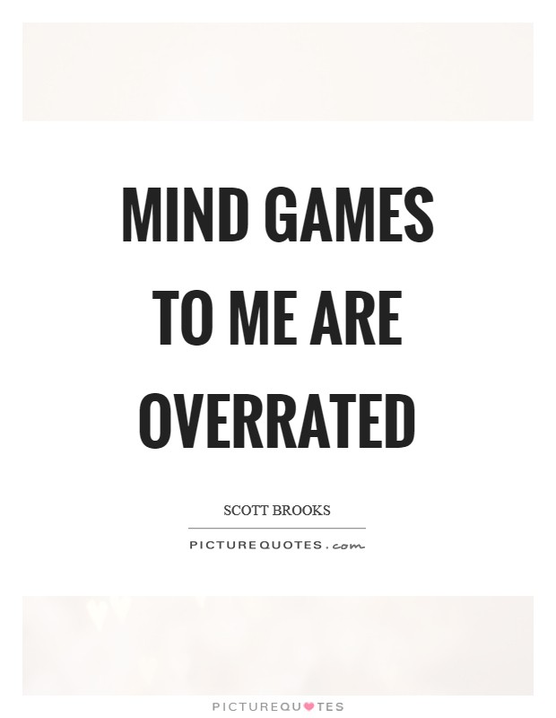 Mind games to me are overrated | Picture Quotes