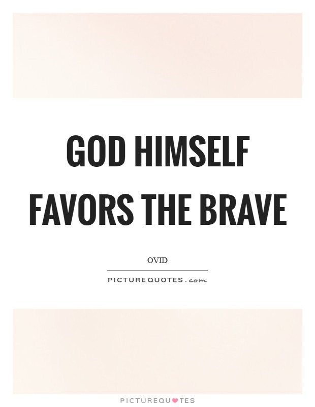 God himself favors the brave Picture Quote #1