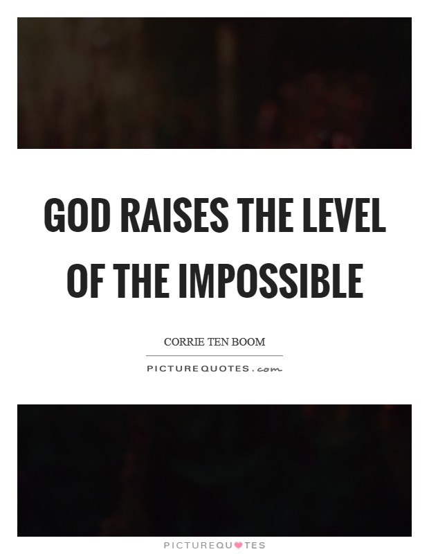 God raises the level of the impossible Picture Quote #1
