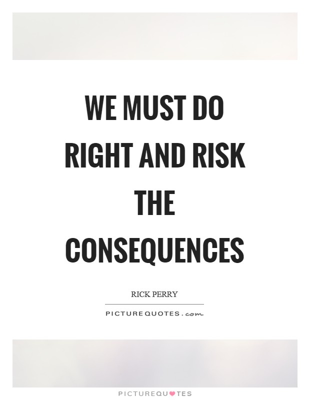 We must do right and risk the consequences Picture Quote #1