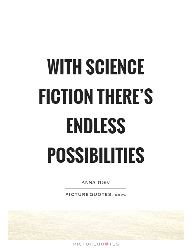 With science fiction there's endless possibilities Picture Quote #1