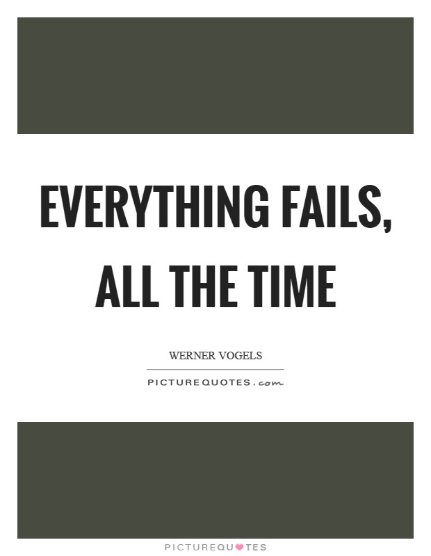 Everything fails, all the time Picture Quote #1