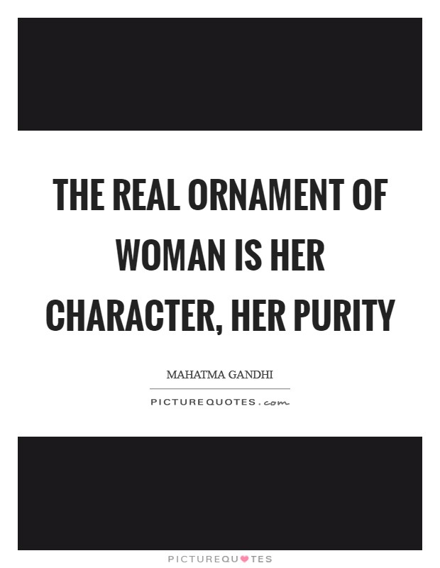 The real ornament of woman is her character, her purity Picture Quote #1