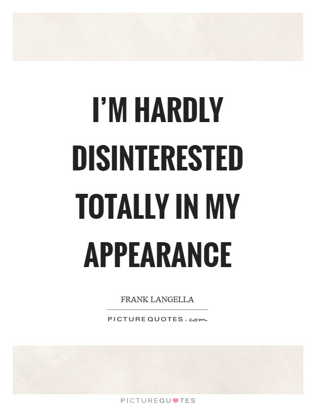 I'm hardly disinterested totally in my appearance Picture Quote #1