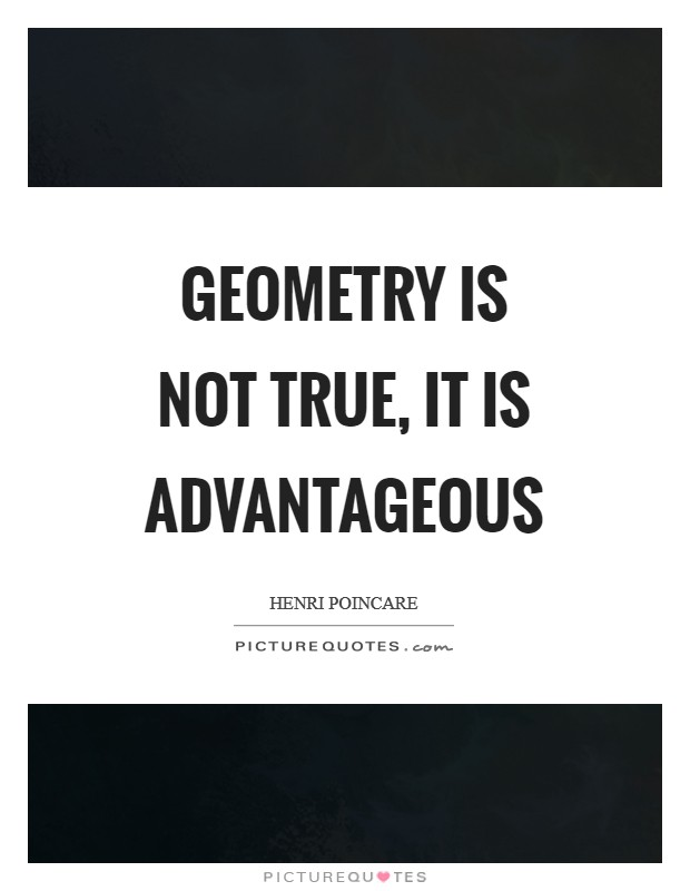 Geometry is not true, it is advantageous Picture Quote #1