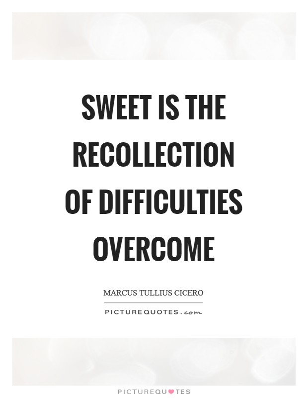 Sweet is the recollection of difficulties overcome Picture Quote #1