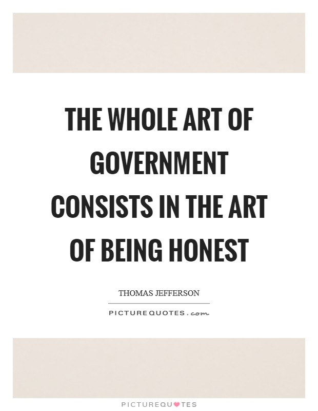 The whole art of government consists in the art of being honest Picture Quote #1