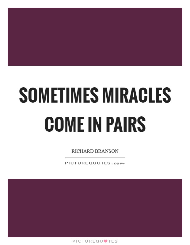 Sometimes miracles come in pairs Picture Quote #1