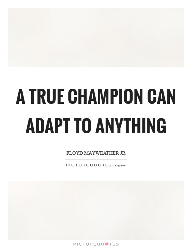 A true champion can adapt to anything Picture Quote #1