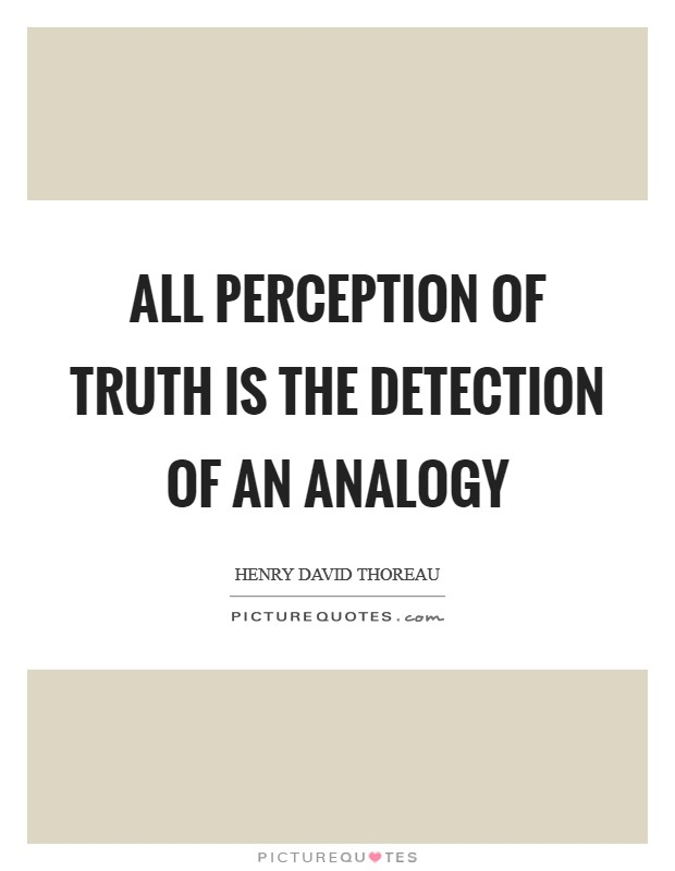 All perception of truth is the detection of an analogy Picture Quote #1