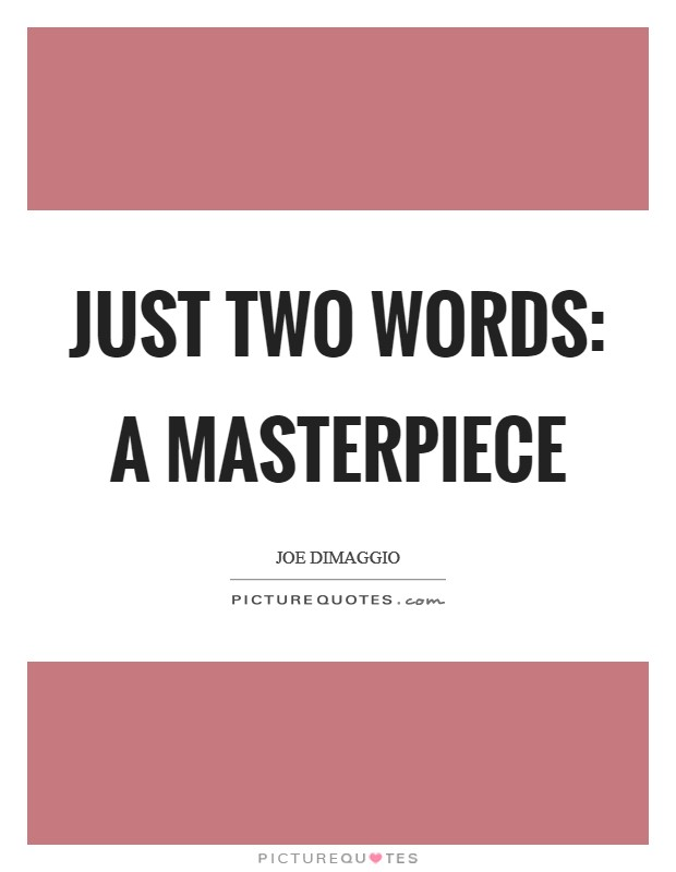 Just two words: a masterpiece Picture Quote #1
