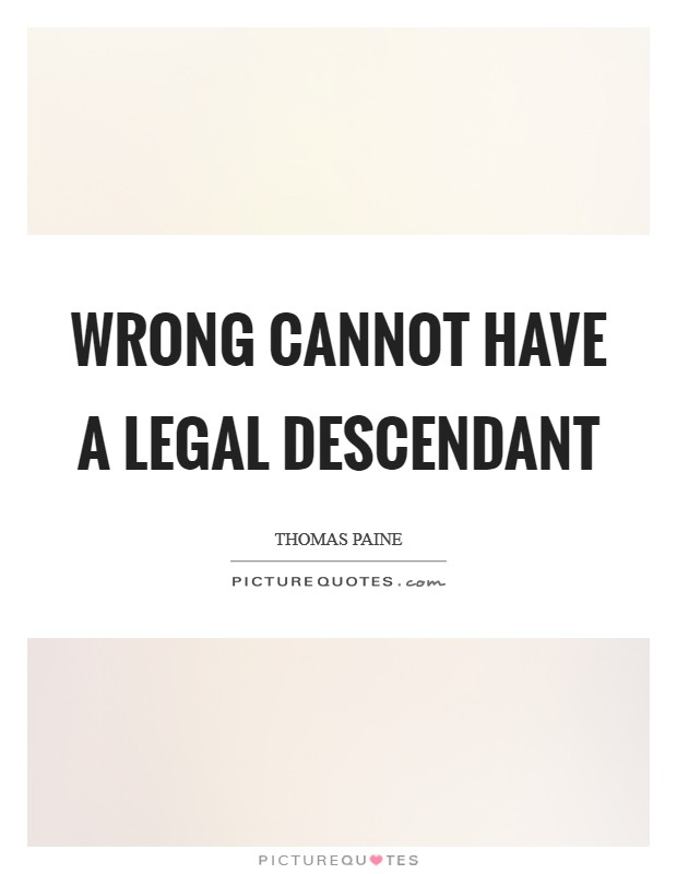 Wrong cannot have a legal descendant Picture Quote #1