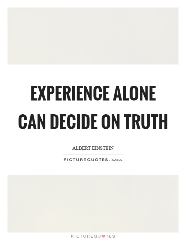 Experience alone can decide on truth Picture Quote #1
