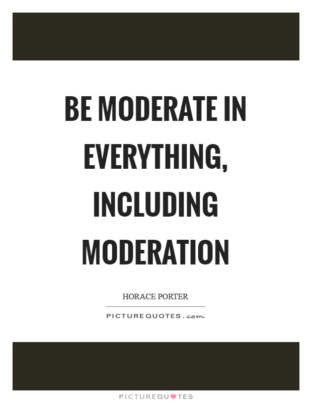 Be moderate in everything, including moderation Picture Quote #1