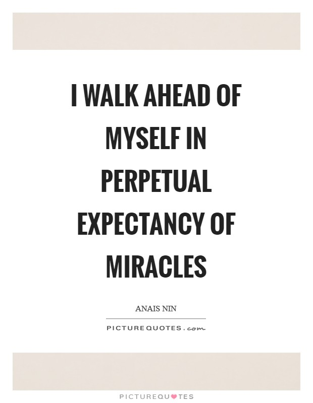 I walk ahead of myself in perpetual expectancy of miracles Picture Quote #1