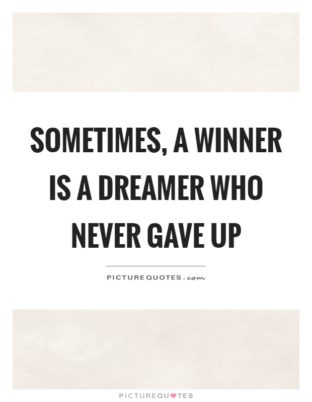 Sometimes, a winner is a dreamer who never gave up Picture Quote #1