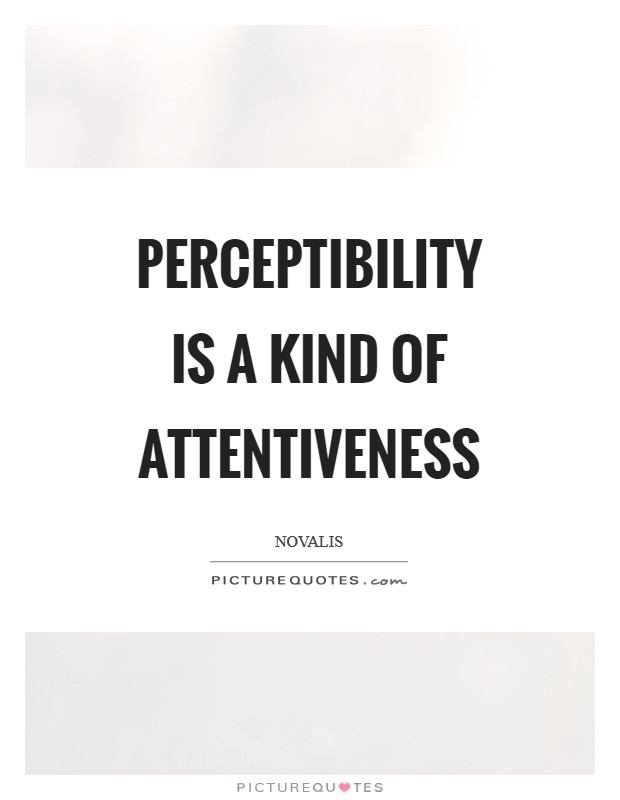 Perceptibility is a kind of attentiveness Picture Quote #1