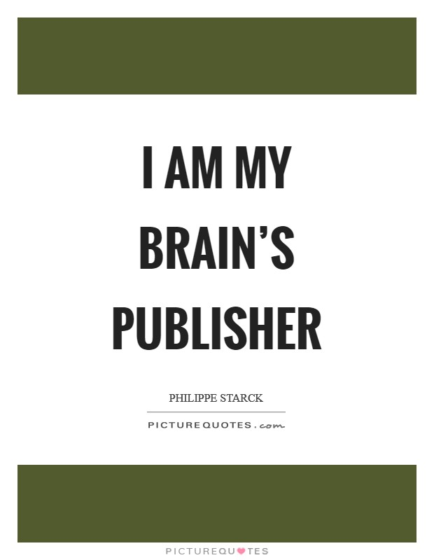 I am my brain's publisher Picture Quote #1