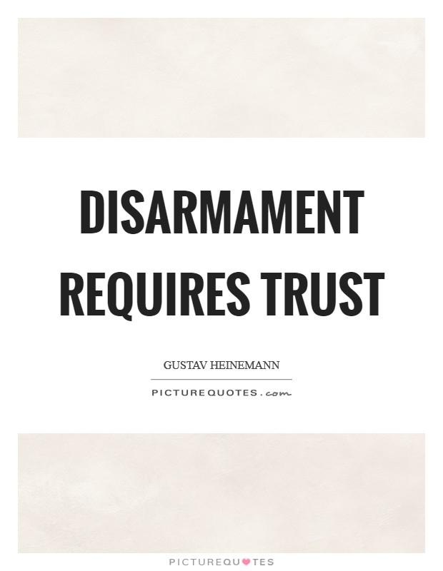Disarmament requires trust Picture Quote #1