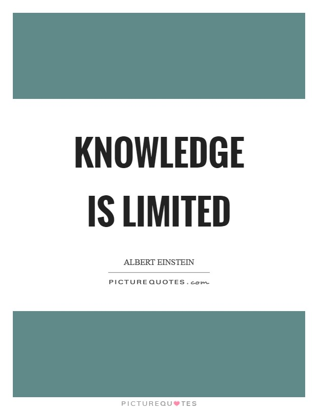 Knowledge is limited Picture Quote #1
