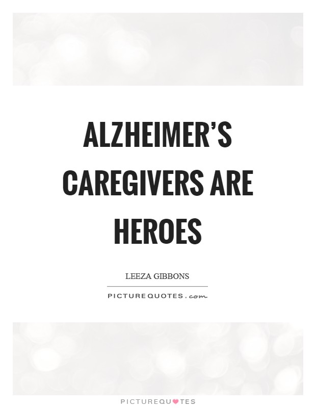 Alzheimer's caregivers are heroes Picture Quote #1